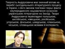 Творчість Андруховича має значний вплив на перебіг сьогоднішнього літературно...