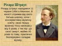 Ріхард Штраус Ріхард Штраус народився 11 червня 1864 в Мюнхені. В юності отри...
