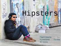 Hipsters Підготувала: Кузнецова Поліна 42 група