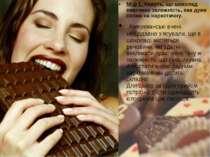 Міф 1.Кажуть, що шоколад викликає залежність, яка дуже схожа на наркотичну. ...