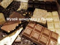 Музей шоколаду у Львовi
