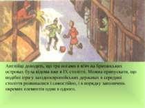 Англійці доводять, що гра ногами в м'яч на британських островах була відома в...