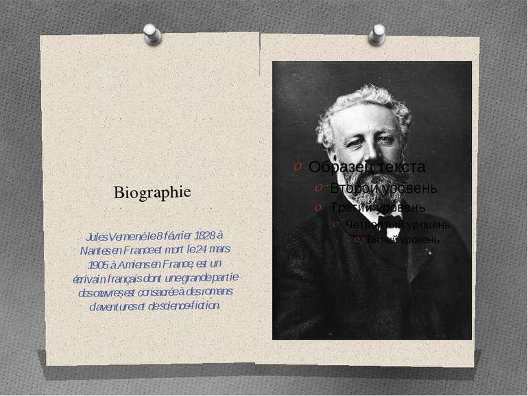 Biographie Jules Verne né le 8 février 1828 à Nantes en France et mort le 24 ...
