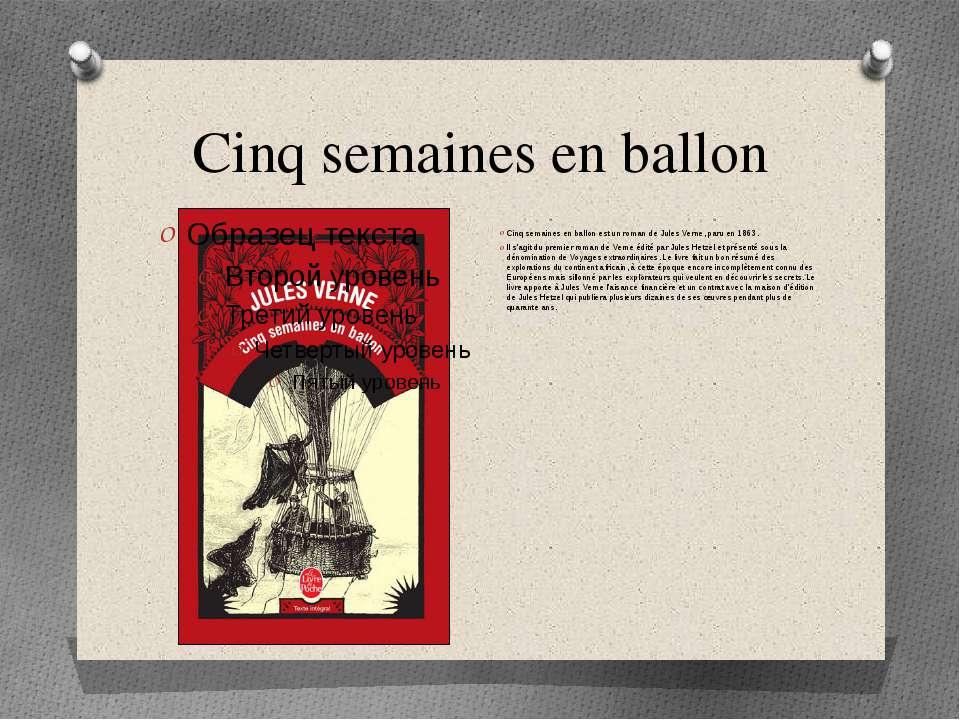 Cinq semaines en ballon Cinq semaines en ballon est un roman de Jules Verne, ...