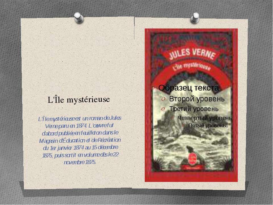 L'Île mystérieuse L'Île mystérieuse est un roman de Jules Verne paru en 1874....