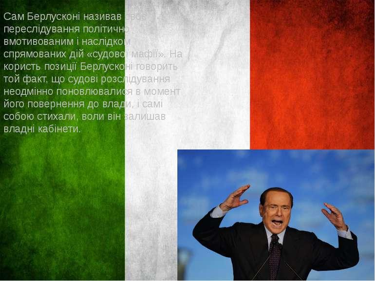 Сам Берлусконі називав своє переслідування політично вмотивованим і наслідком...
