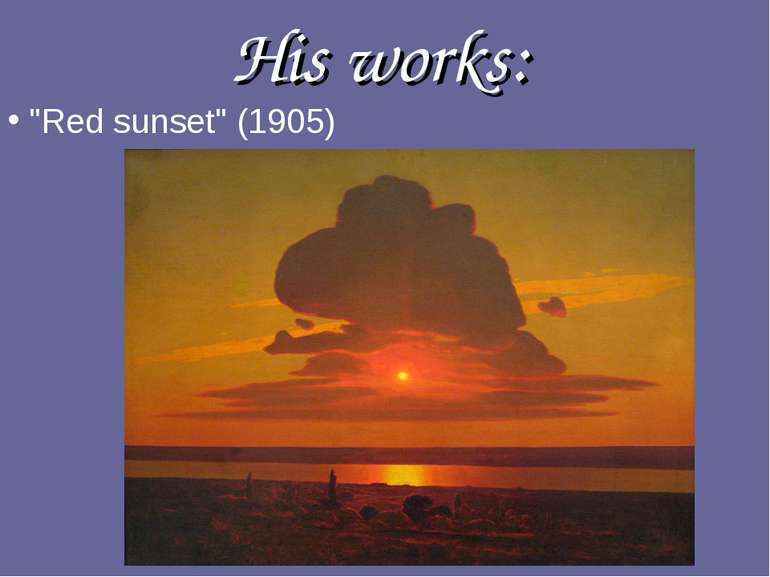 "His works: ""Red sunset"" (1905)"