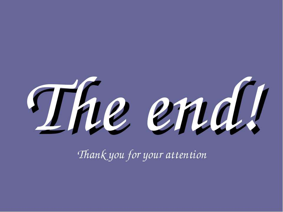 The end! Thank you for your attention
