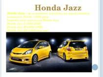 Honda Jazz Honda Jazz— це компактніхетчбеки, що виробляються концерномHonda...