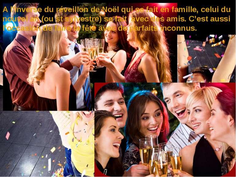 A l'inverse du réveillon de Noël qui se fait en famille, celui du nouvel an (...