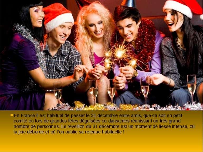 En France il est habituel de passer le 31 décembre entre amis, que ce soit en...