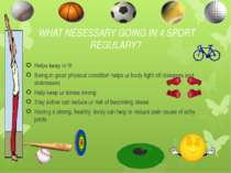 WHAT NESESSARY GOING IN 4 SPORT REGULARY? Helps keep in fit Being in good phy...