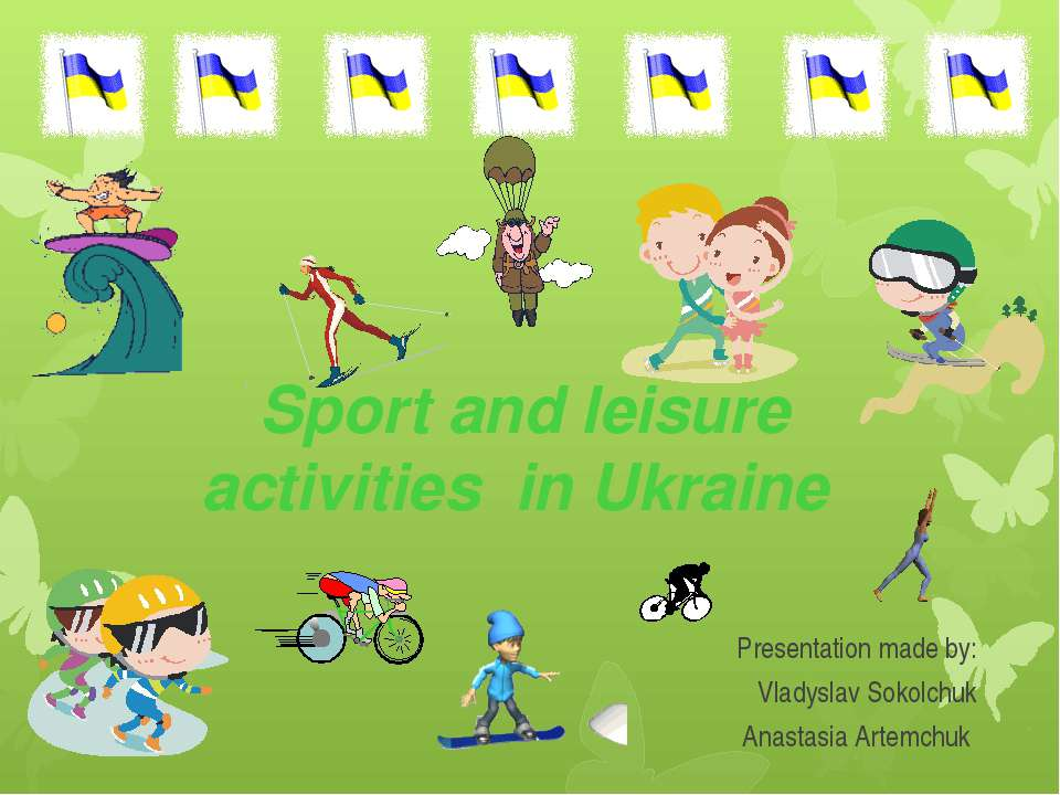 Sport and leisure activities in Ukraine Presentation made by: Vladyslav Sokol...