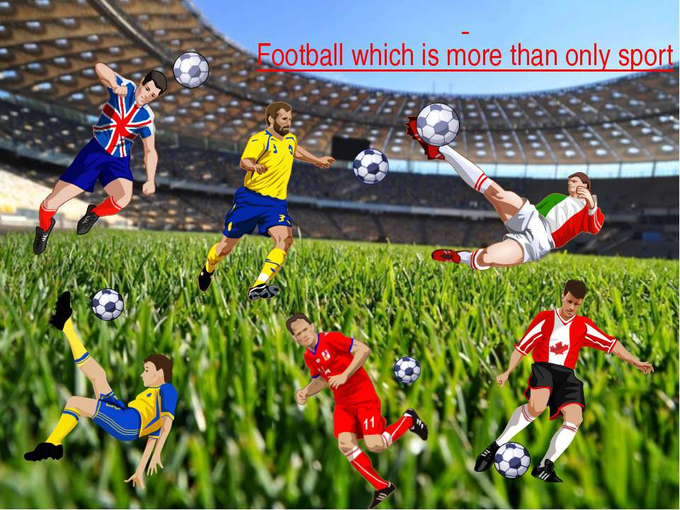 Football which is more than only sport