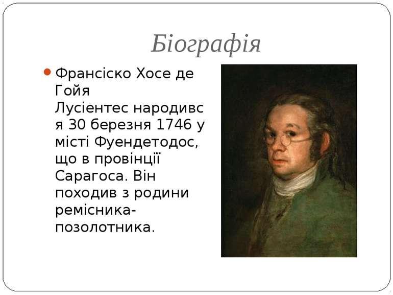 Біографія Франсіско Хосе де Гойя Лусіентеснародився 30 березня 1746 у місті ...