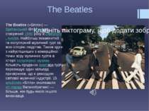 The Beatles The Beatles(«Бітлз»)—британськийбіт-рок-гурт, створений1960...