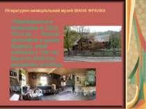 Літературно-меморіальний музей ІВАНА ФРАНКА Перебуваючи в Криворівні в 1901-1...