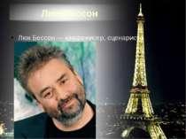 Люк Бессон Люк Бессон — кінорежисер, сценарист і продюсер.