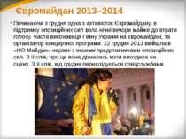 Євромайдан 2013–2014 Починаючи з грудня одна з активістокЄвромайдану, в підт...