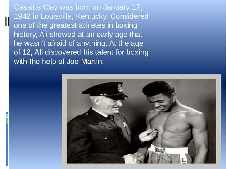 Cassius Clay was born on January 17, 1942 in Louisville, Kentucky. Considered...