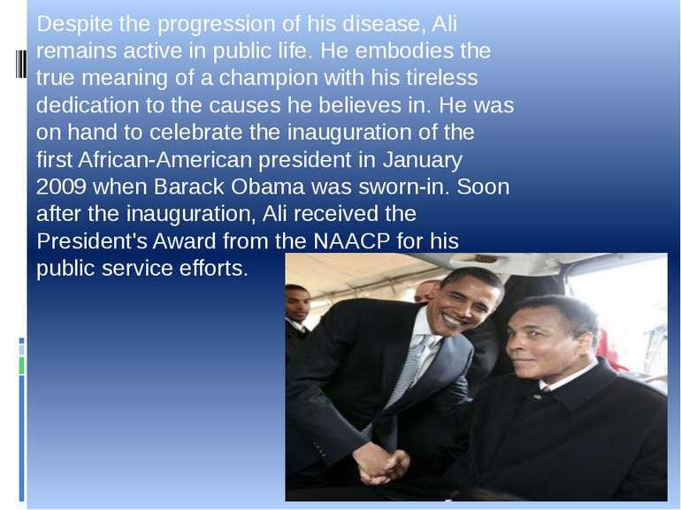 Despite the progression of his disease, Ali remains active in public life. He...