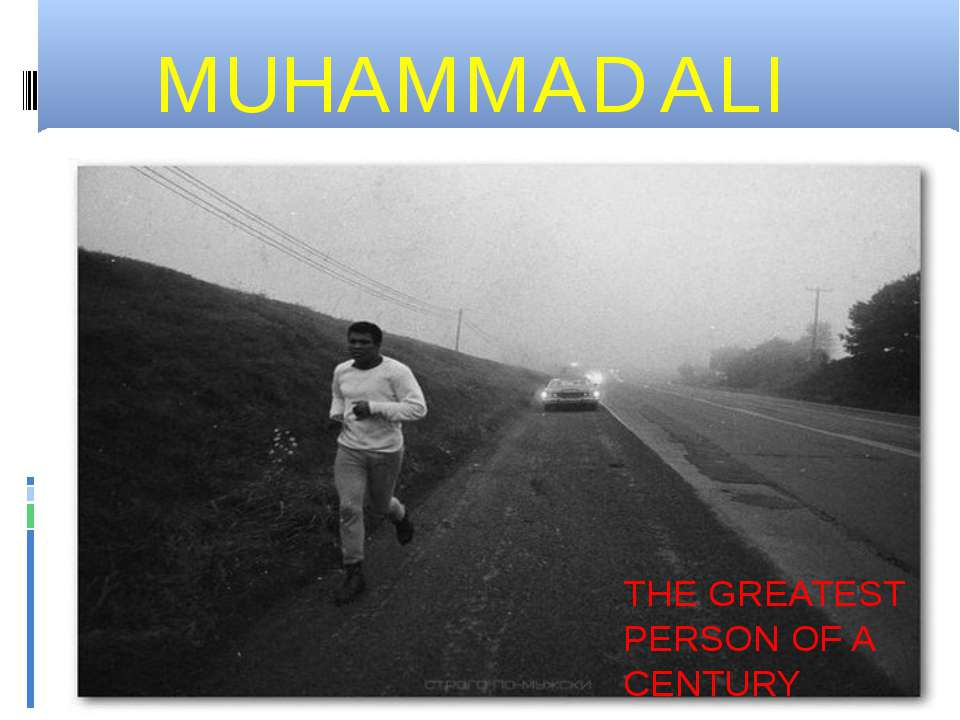 MUHAMMAD ALI THE GREATEST PERSON OF A CENTURY