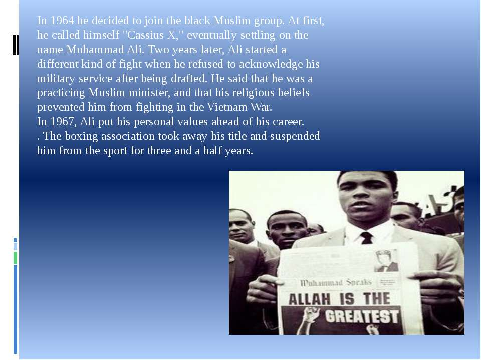 In 1964 he decided to join the black Muslim group. At first, he called himsel...