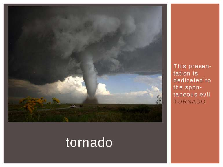 This presen- tation is dedicated to the spon-taneous evil TORNADO tornado