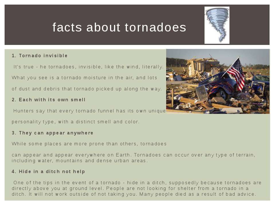 1. Tornado invisible It's true - he tornadoes, invisible, like the wind, lite...