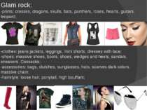 Glam rock: -prints: crosses, dragons, skulls, bats, panthers, roses, hearts, ...