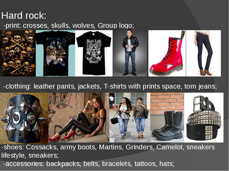 Hard rock: -print: crosses, skulls, wolves, Group logo; -clothing: leather pa...