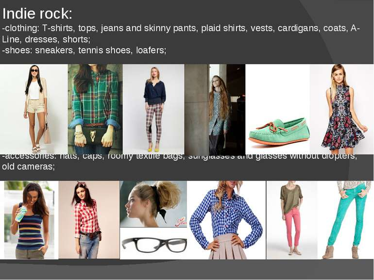 Indie rock: -clothing: T-shirts, tops, jeans and skinny pants, plaid shirts, ...