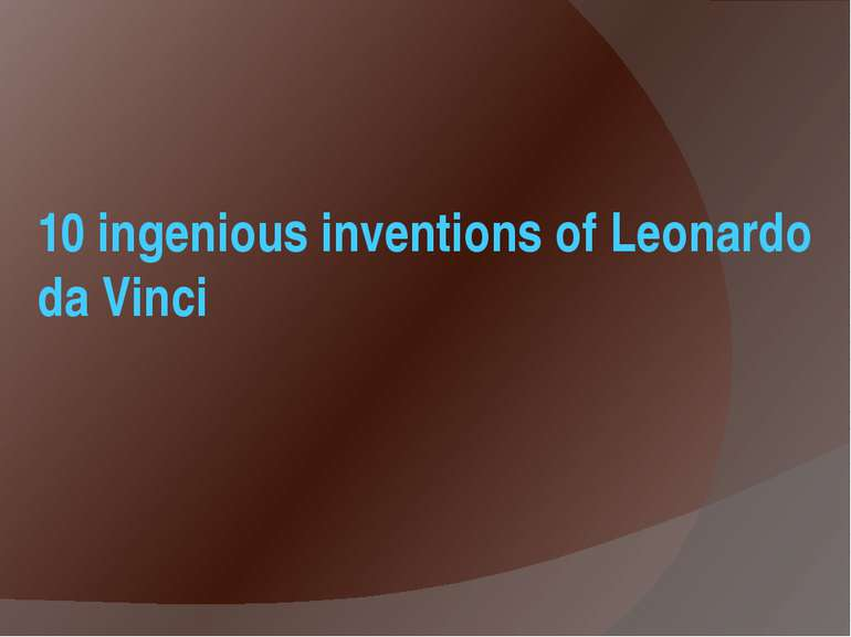 10 ingenious inventions of Leonardo da Vinci