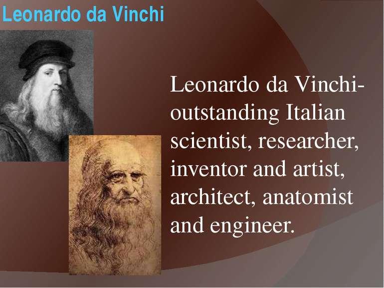 Leonardo da Vinchi Leonardo da Vinchi- outstanding Italian scientist, researc...