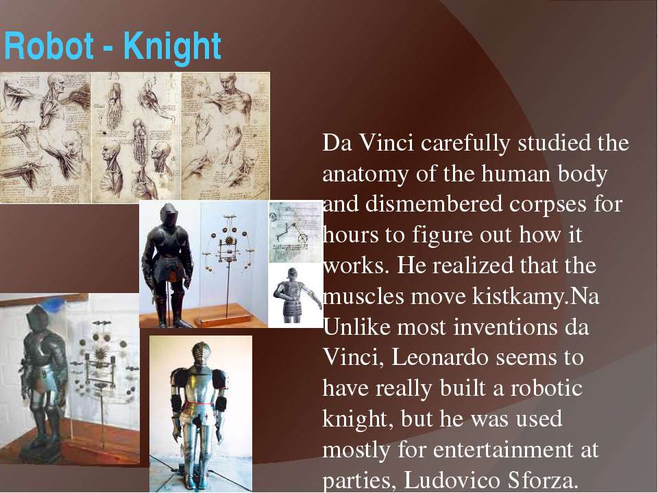 Robot - Knight Da Vinci carefully studied the anatomy of the human body and d...