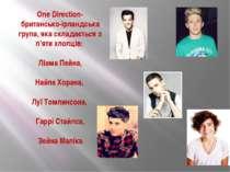 One Direction- британсько-ірландська група, яка складається з п'яти хлопців: ...