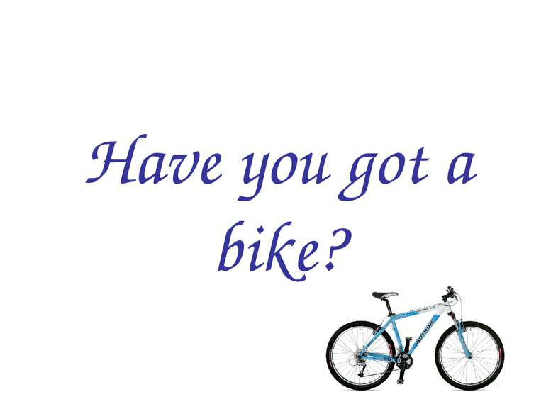 Have you got a bike?