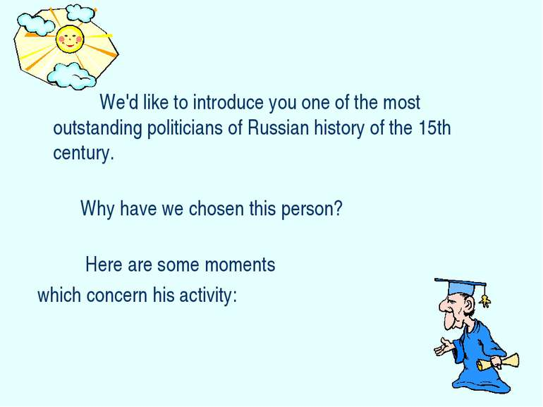 We'd like to introduce you one of the most outstanding politicians of Russian...