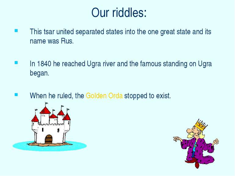 Our riddles: This tsar united separated states into the one great state and i...