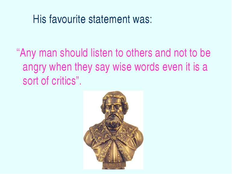 "His favourite statement was: ""Any man should listen to others and not to be a..."