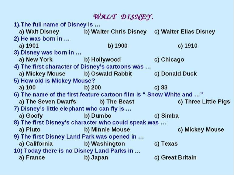 WALT DISNEY. 1).The full name of Disney is … a) Walt Disney b) Walter Chris D...
