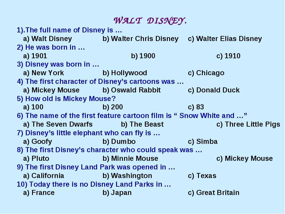 WALT DISNEY. 1).The full name of Disney is … a) Walt Disney b) Walter Chris D...