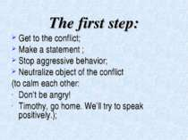 The first step: Get to the conflict; Make a statement ; Stop aggressive behav...