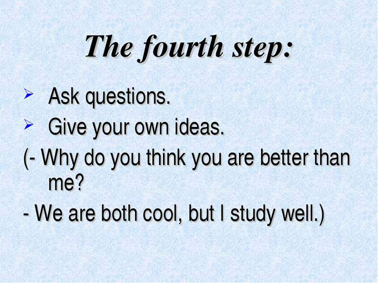 The fourth step: Ask questions. Give your own ideas. (- Why do you think you ...