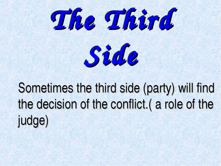 The Third Side Sometimes the third side (party) will find the decision of the...