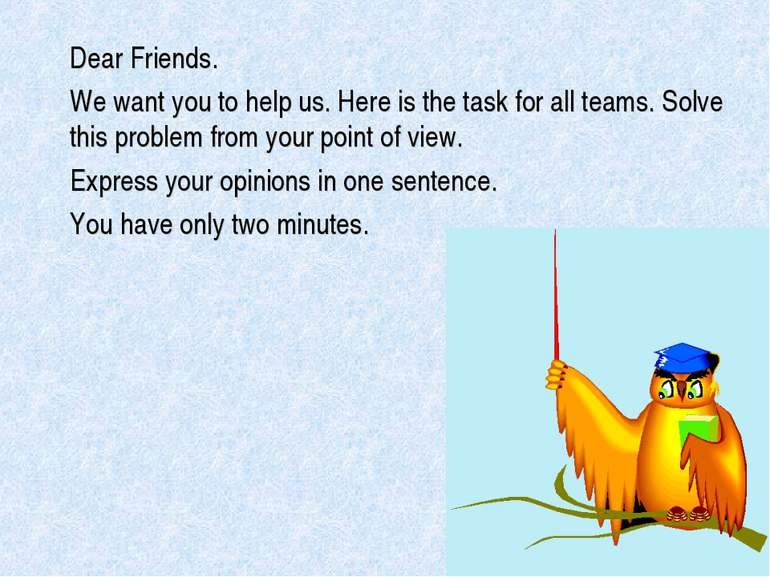 Dear Friends. We want you to help us. Here is the task for all teams. Solve t...