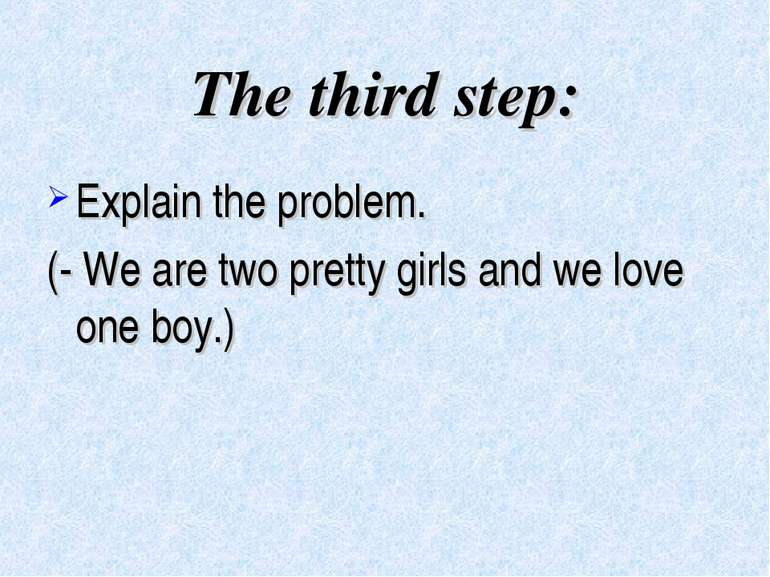 The third step: Explain the problem. (- We are two pretty girls and we love o...