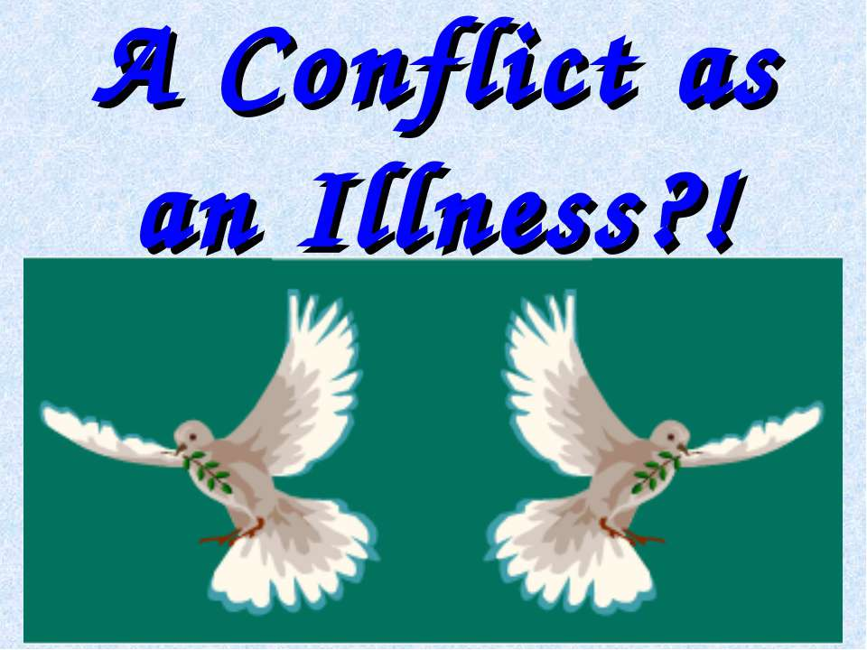 A Conflict as an Illness?!