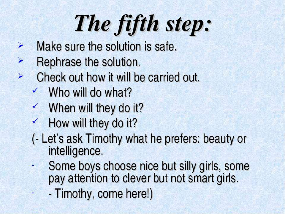The fifth step: Make sure the solution is safe. Rephrase the solution. Check ...