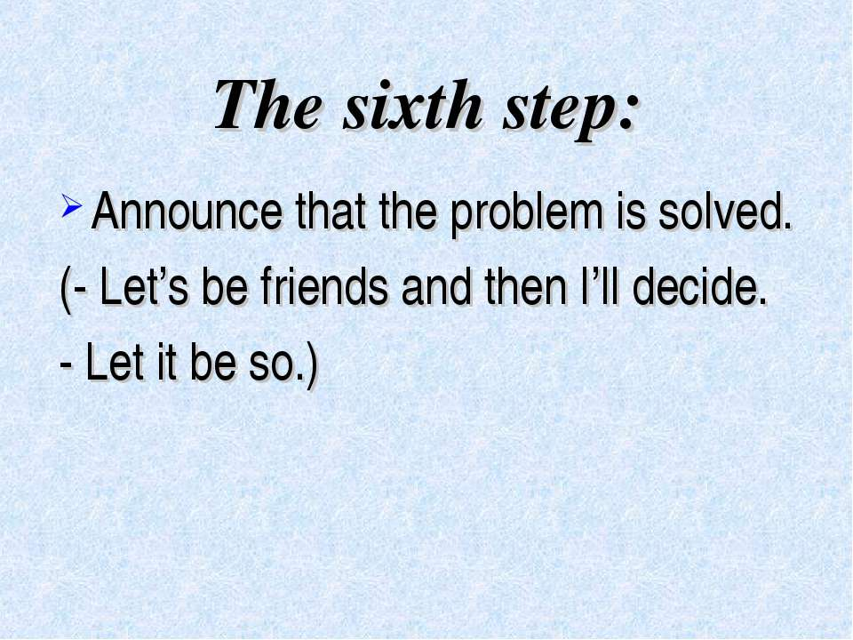 The sixth step: Announce that the problem is solved. (- Let's be friends and ...